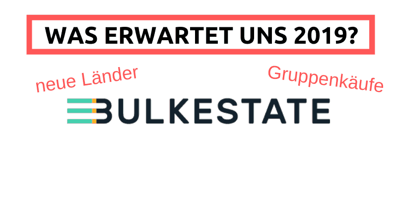 Was plant Bulkestate für 2019 und wie lief das Jahr 2018